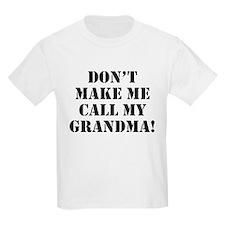 Don't Make Me Call My Grandma T-Shirt