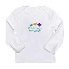 daddy says im a keeper Long Sleeve T-Shirt