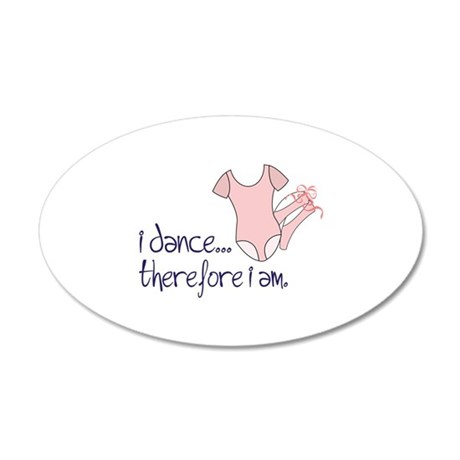i dance... therfore i am . Wall Decal