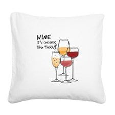 Wine Its cheaper than therapy Square Canvas Pillow