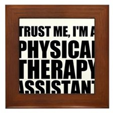Trust Me, Im A Physical Therapy Assistant Framed T