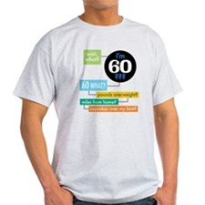 Wait, what, Im 60? T-Shirt