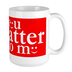 You Matter to Me Day Large Mug