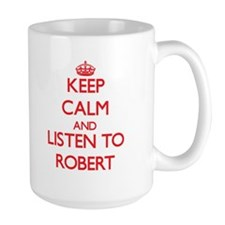 Keep Calm and Listen to Robert Mugs