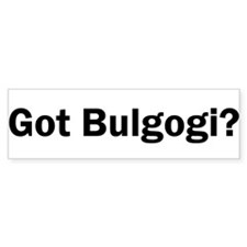 Got Bulgogi? Bumper Bumper Sticker