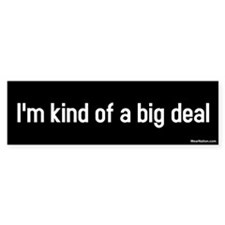 I'm kind of a big deal Bumper Bumper Sticker