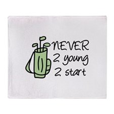 never 2 young 2 start Throw Blanket