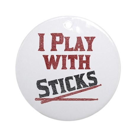 I Play With Sticks Ornament (Round)