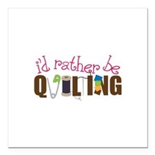 """Is Rather Be Quilting Square Car Magnet 3"""" x 3"""""""