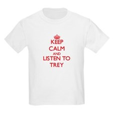 Keep Calm and Listen to Trey T-Shirt