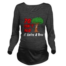 70 Isnt Old Tree Long Sleeve Maternity T-Shirt