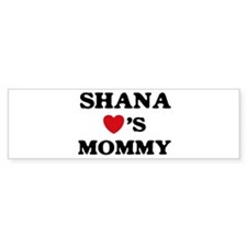 Shana loves mommy Bumper Bumper Sticker