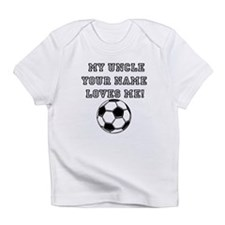 My Uncle (Your Name) Loves Me Soccer Infant T-Shir