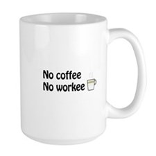 No Coffee No workee Mugs