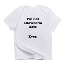 Im Not Allowed To Date Ever Infant T-Shirt