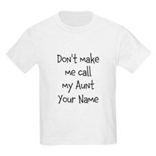 Don't Make Me Call My Aunt (Your Name) T-Shirt