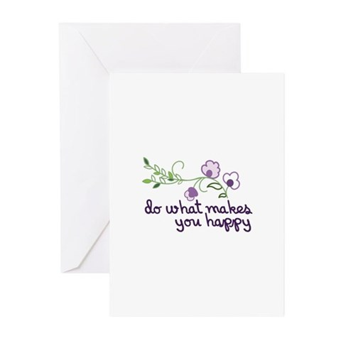Do What Makes You Happy Greeting Cards