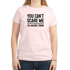 You Cant Scare Me, Im Having Twins T-Shirt