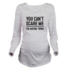 You Cant Scare Me, Im Having Twins Long Sleeve Mat