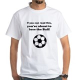 """Lose the Ball"" Shirt"