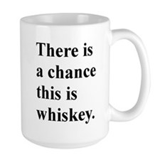 There Is A Chance This Whiskey. Mug Mugs