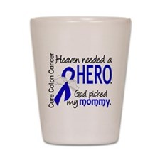 Colon Cancer HeavenNeededHero1.1 Shot Glass