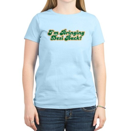 I'm Bringing Desi Back Women's Light T-Shirt