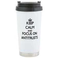 Keep Calm And Focus On Antitrusts Travel Mug
