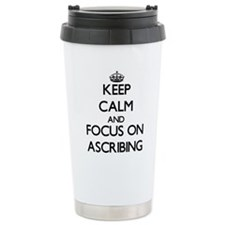 Keep Calm And Focus On Ascribing Travel Mug