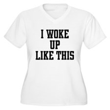 I Woke Up Like This Plus Size T-Shirt
