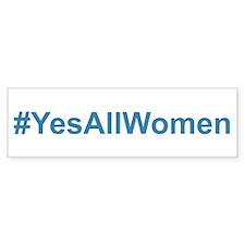 #YesAllWomen Bumper Bumper Sticker