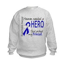 Colon Cancer HeavenNeededHero1.1 Sweatshirt