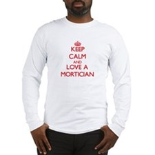 Keep Calm and Love a Mortician Long Sleeve T-Shirt