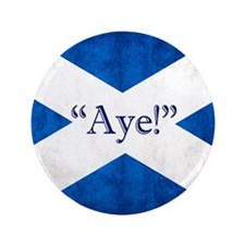 "Aye, Scotland! 3.5"" Button"