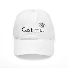 cast me -  Baseball Cap