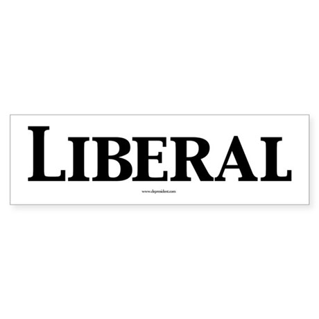 Liberal. Bumper Sticker