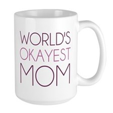 Worlds Okayest Mom Mugs