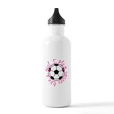 I play soccer like a girl Water Bottle