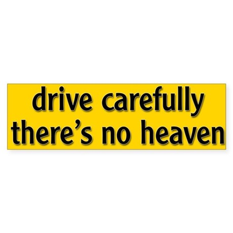 [Image: bumper_sticker_drive_carfully_theres_no_...;amp;qv=90]