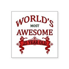 """World's Most Awesome 25 Yea Square Sticker 3"""" x 3"""""""