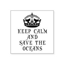 "Keep Calm and Save The Ocea Square Sticker 3"" x 3"""
