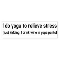 I do yoga to relieve stress Bumper Sticker