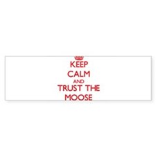 Keep calm and Trust the Moose Bumper Bumper Sticker