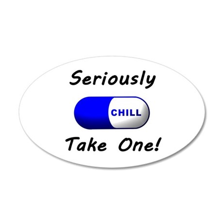 Take a Chill Pill 35x21 Oval Wall Decal