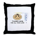 THANKS MOM FOR ALL YOUR LOVE   Throw Pillow
