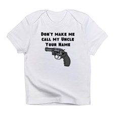 Dont Make Me Call My Uncle (Custom) Infant T-Shirt