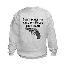 Dont Make Me Call My Uncle (Custom) Sweatshirt