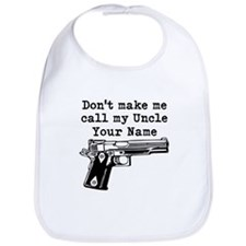 Dont Make Me Call My Uncle (Custom) Bib