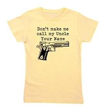 Dont Make Me Call My Uncle (Custom) Girl's Tee
