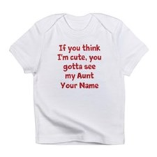 You Gotta See My Aunt (Your Name) Infant T-Shirt